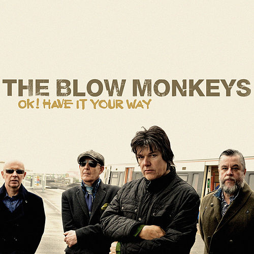 Play & Download Ok ! Have It Your Way by The Blow Monkeys | Napster