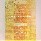 Under the Microscope by Matthew Santos