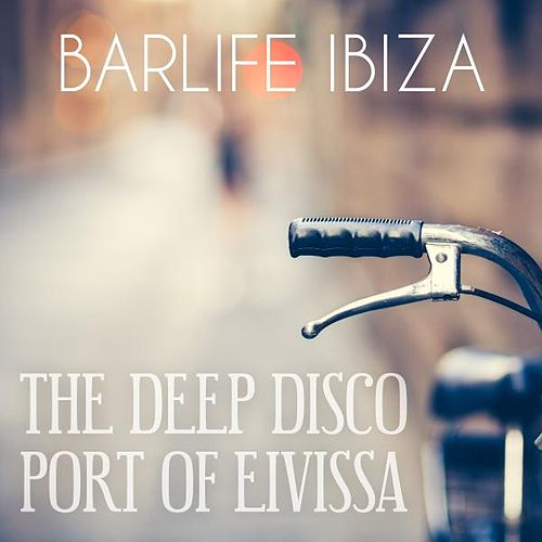 Barlife Ibiza - The Deep Disco Port of Eivissa by Various Artists