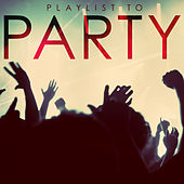 Playlist to Party by Various Artists
