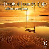 Play & Download Tropical Lounge Cafe - Official Party Mix by Various Artists | Napster