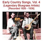 Early Country Songs, Vol. 4 (Legendary Bluegrass Artists) [Recorded 1926-1936] by Various Artists