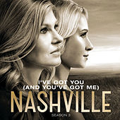 I've Got You (And You've Got Me) by Nashville Cast