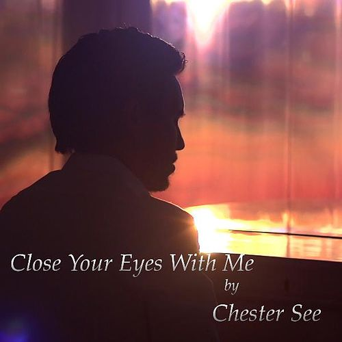 Close Your Eyes With Me by Chester See