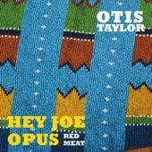 Hey Joe Opus Red Meat von Otis Taylor