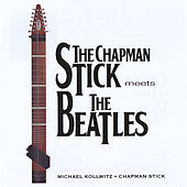 Play & Download The Chapman Stick Meets The Beatles by Michael Kollwitz | Napster
