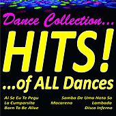 Dance Collection... Hits! ...of All Dances (Ai Se Eu Te Pegu, Samba de Uma Nota So, la Cumparsita, Macarena, Lambada, Born To Be Alive, Disco Inferno.....) by Various Artists