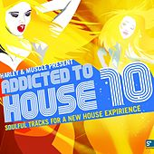 Play & Download Addicted to House 10 (Presented by Harley & Muscle, Soulful Tracks for a New House Experience) by Various Artists | Napster