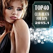 Play & Download Top 40 Club Beats for DJ's 2015.1 by Various Artists | Napster