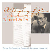 A Prophecy of Peace / the Choral Music of Samuel Adler by Gloriæ Dei Cantores