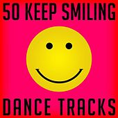 50 Keep Smiling Dance Tracks by Various Artists
