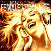 Play & Download The Best Female Vocal Hits House - Trance - Disco - Latin by Various Artists | Napster