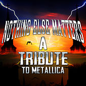 Play & Download Nothing Else Matters - A Tribute to Metallica by Various Artists | Napster