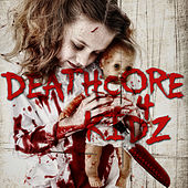 Play & Download Deathcore 4 Kidz by Various Artists | Napster