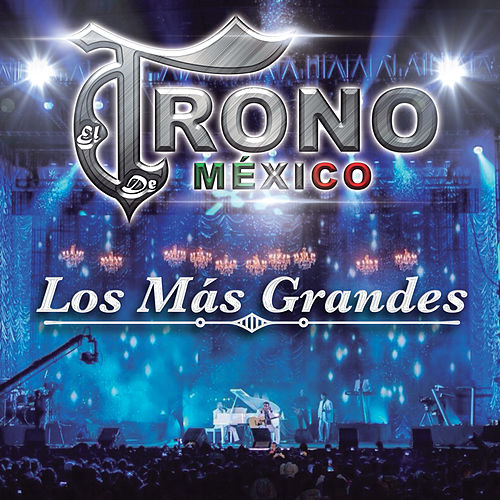 Play & Download Los Más Grandes by El Trono de Mexico | Napster