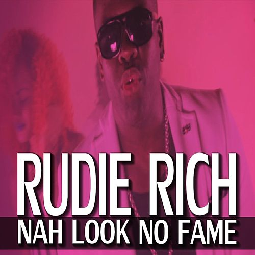 Play & Download Nah Look No Fame by Rudie Rich | Napster