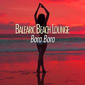 Play & Download Balearic Beach Lounge Bora Bora by Various Artists | Napster