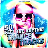 50 Feel the Rhythm Trance Tracks by Various Artists