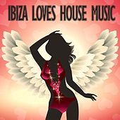 Play & Download Ibiza Loves House Music by Various Artists | Napster