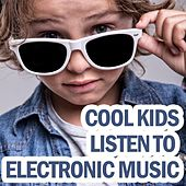 Cool Kids Listen to Electronic Music by Various Artists