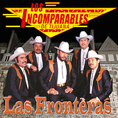Play & Download Las Fronteras by Los Incomparables De Tijuana | Napster