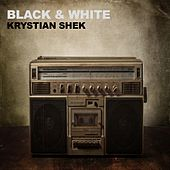Play & Download Black & White by Krystian Shek | Napster