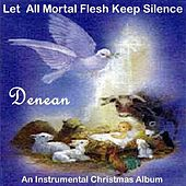 Let All Mortal Flesh Keep Silence (An Instrumental Christmas Album) by Denean
