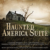 Haunted America Suite: Music by Justin Raines, Lester Pack, Lon W. Chaffin & James Grant by Various Artists