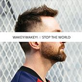Play & Download Stop the World Singles by Wakey! Wakey! | Napster
