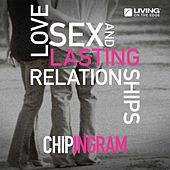 Love, Sex and Lasting Relationships by Chip Ingram