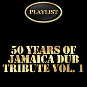 Play & Download 50 Years of Jamaica Dub Tribute, Vol. 1 Playlist by Various Artists | Napster