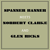 Play & Download Spanner Banner Meets Norbert Clarke and Glen Ricks by Various Artists | Napster