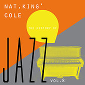 Play & Download The History of Jazz Vol. 8 by Nat King Cole | Napster