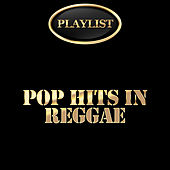 Pop Hits in Reggae Playlist by Various Artists