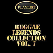 Reggae Legends Collection, Vol. 7 Playlist von Various Artists