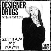 Play & Download Scream My Name by The Designer Drugs | Napster