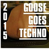 Play & Download Goose Goes Techno 2015 by Various Artists | Napster