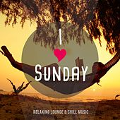 I Love Sunday, Vol. 1 (Relaxing Lounge & Chill Music) by Various Artists