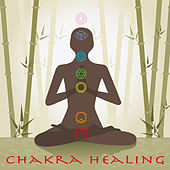 Chakra Healing – Chakra Music for Relaxation and Healing Meditation, 7 Long Songs for 7 Chakras by Chakra Meditation Specialists