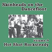 Play & Download Skinheads on the Dancefloor, Vol. 9 - Hot Shot Rocksteady by Various Artists | Napster