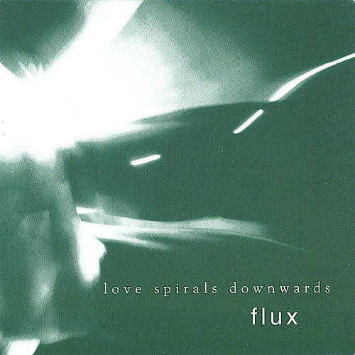 Flux by Love Spirals Downwards