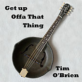 Get Up Offa That Thing by Tim O'Brien