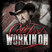 Play & Download Workin' On by Colt Ford | Napster