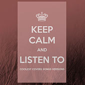 Keep Calm and Listen to Coolest Covers Songs Versions by Various Artists