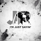 I'm Just Sayin' - Single by J.R.