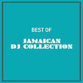 Play & Download Best of Jamaican DJ Collection by Various Artists | Napster