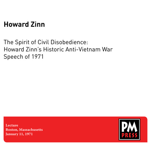 The Spirit of Civil Disobedience: Howard Zinn's Historic Anti-Vietnam War Speech of 1971 by Howard Zinn