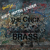 Play & Download Ain't Nuttin' Louder by The Cincy Brass | Napster