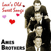 Play & Download Love's Old Sweet Songs by The Ames Brothers | Napster