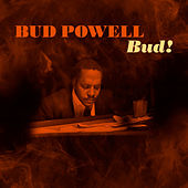 Play & Download Bud! by Bud Powell | Napster